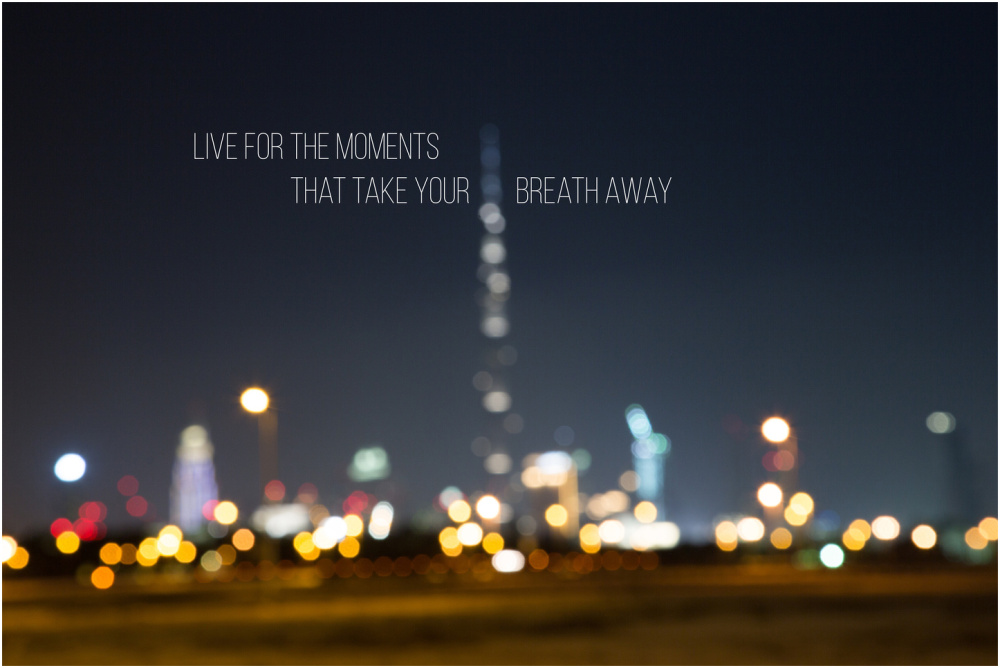 Live for the moments...