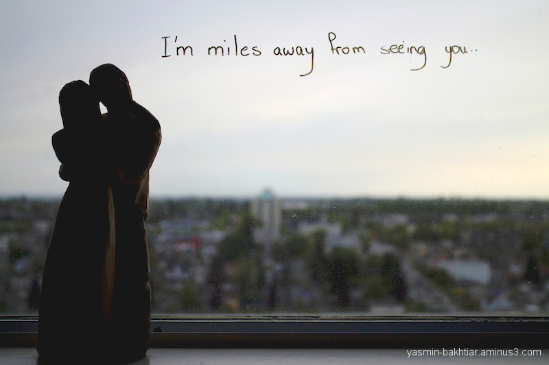 I'm miles away from seeing you..