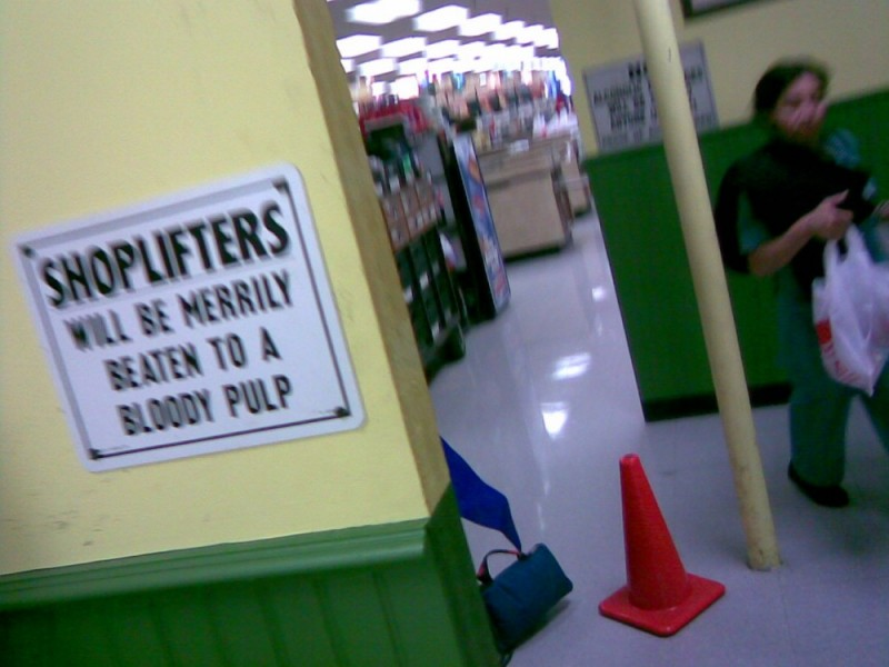 Shoplifters will be merrily beaten to bloody pulp.