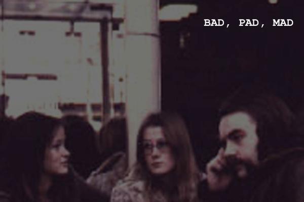 BAD, PAD, MAD.