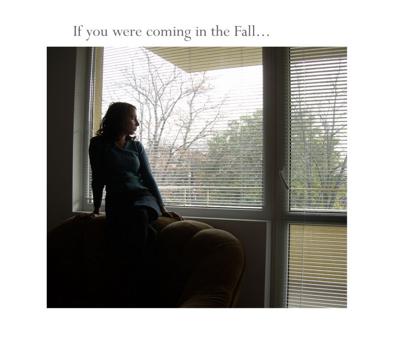 If you were coming in the fall...