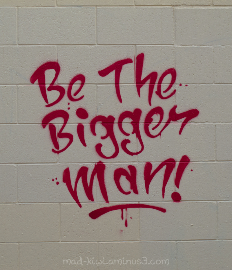Be The Bigger Man