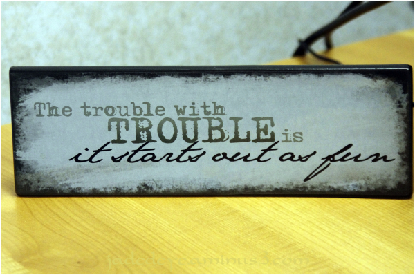 The Trouble With Trouble....