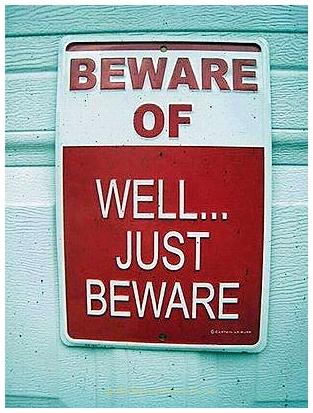 Beware of.....