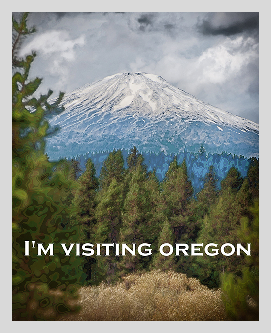 i'm visiting oregon   . . .