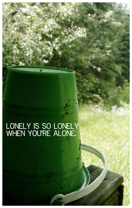 Lonely is lonely when you're alone