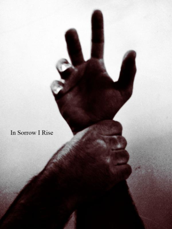 In Sorrow I Rise